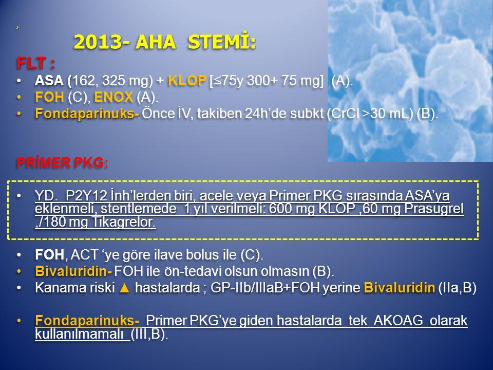 2013- AHA STEMİ: FLT : ASA (162, 325 mg) + KLOP [≤75y 300+ 75 mg] (A).